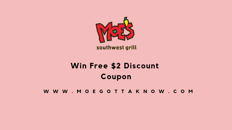 MoeGottaKnow: Finish The Moe's Survey At www.Moegottaknow.com And Win $2 Off Moe's Coupon